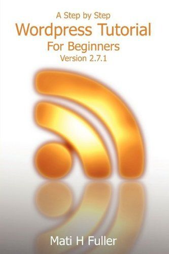 A STEP BY STEP WORDPRESS TUTORIAL FOR BEGINNERS By Mati H Fuller **BRAND NEW** 1