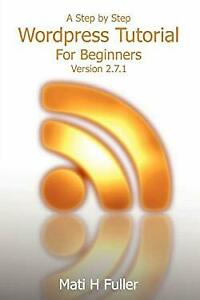 A Step by Step Wordpress Tutorial for Beginners by Fuller, Mati H. 5